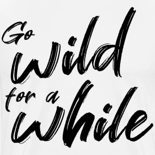 Go wild for a while - Mannen Premium T-shirt