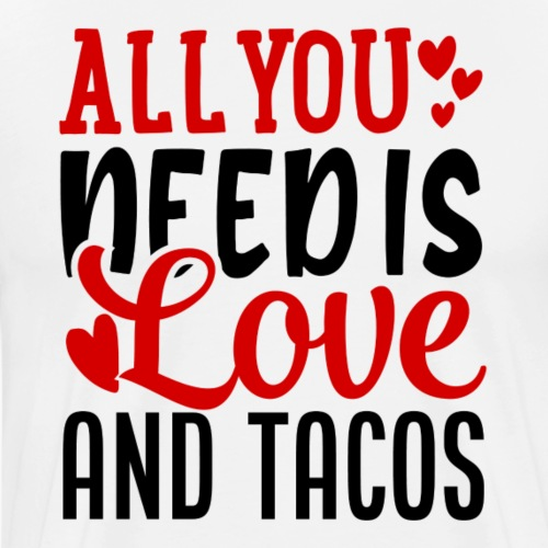 All You Need Is Love And Tacos - Mannen Premium T-shirt