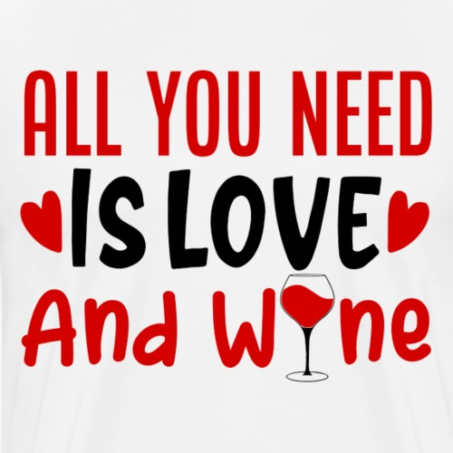 All You Need Is Love And Wine - Mannen Premium T-shirt