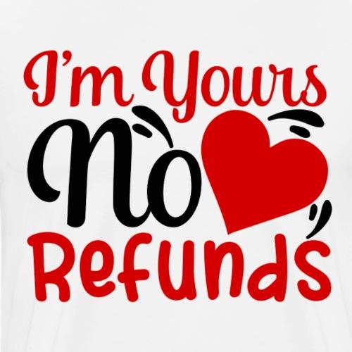 I m Yours No Refunds - Mannen Premium T-shirt