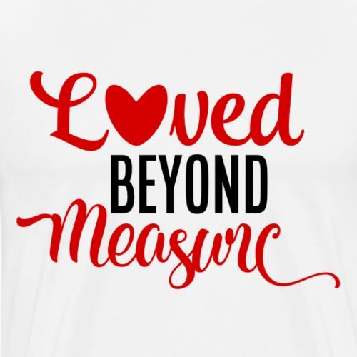 Loved Beyond Measure - Mannen Premium T-shirt