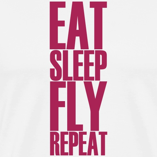 EAT SLEEP FLY REPEAT - Männer Premium T-Shirt