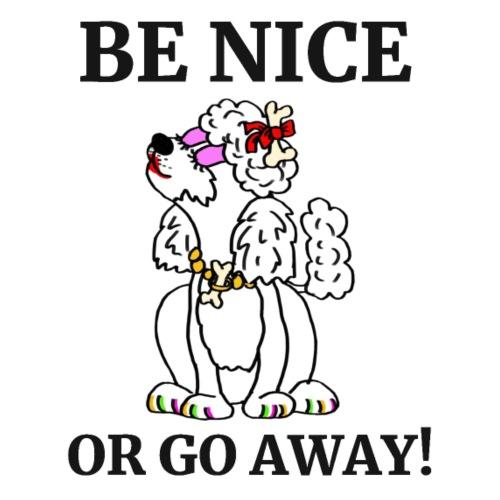 Be nice or go away - für Pudelliebhaber - Männer Premium T-Shirt