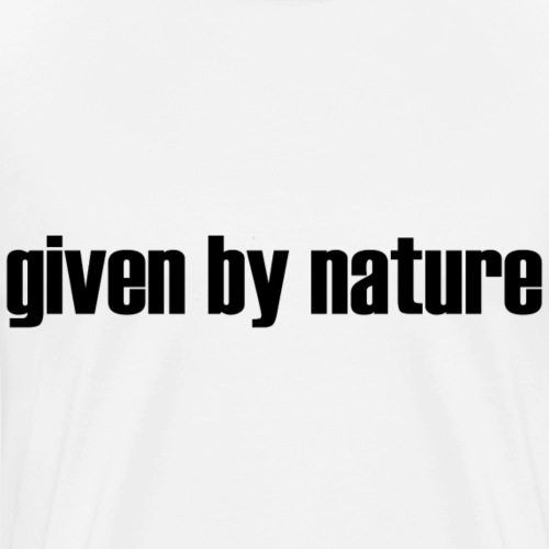 given by nature - Men's Premium T-Shirt