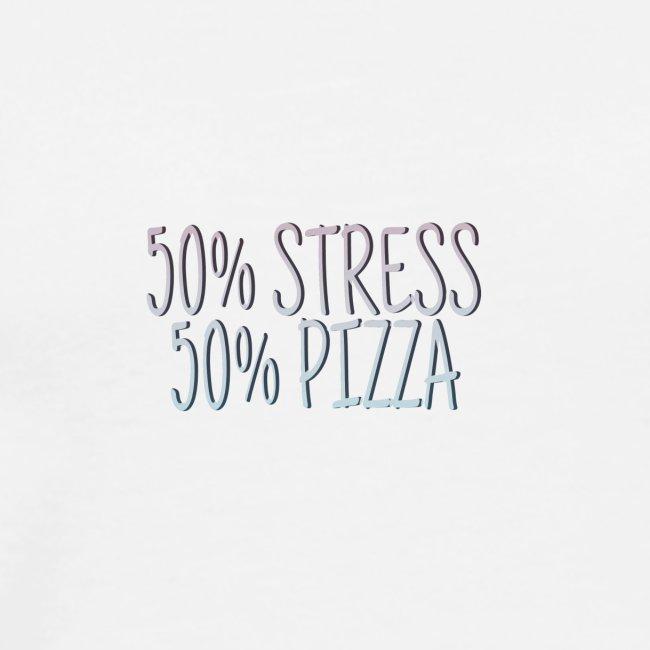50% stress 50% pizza