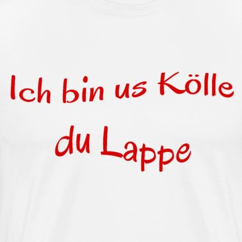 Kölscher Spruch, Ich bin us Kölle du Lappe - Männer Premium T-Shirt