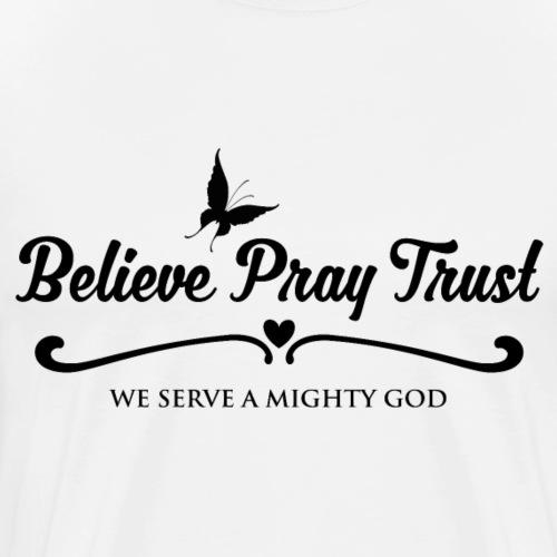 Sany O. Believe Pray Trust - We Serve A Mighty God - Männer Premium T-Shirt