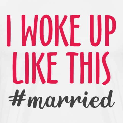 I woke up like this married - Men's Premium T-Shirt