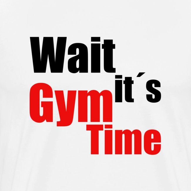 wait its gym time