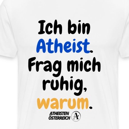 Ich bin Atheist. Frag mich ruhig, warum. - Männer Premium T-Shirt