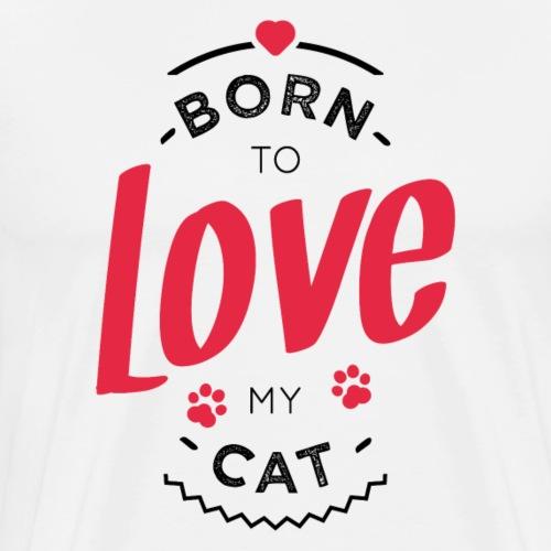 Born to love my cat - T-shirt Premium Homme