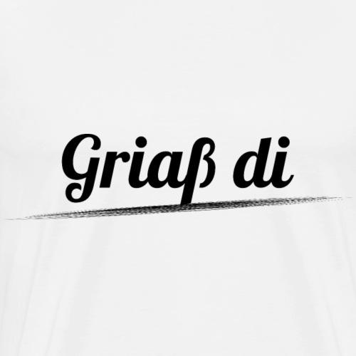 Griaß di - Grüße Dich Bayrische Begrüßung Dialekt - Männer Premium T-Shirt
