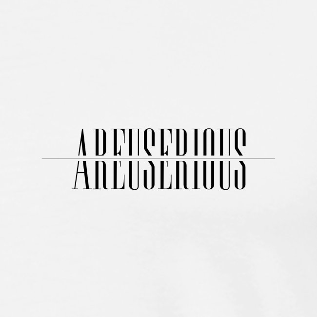 Areuserious / Are you serious - T-Shirt