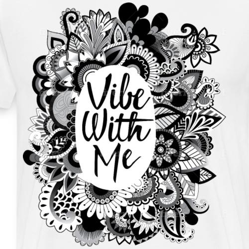 Wunderschönes Vibe With Me Floral Design - Männer Premium T-Shirt