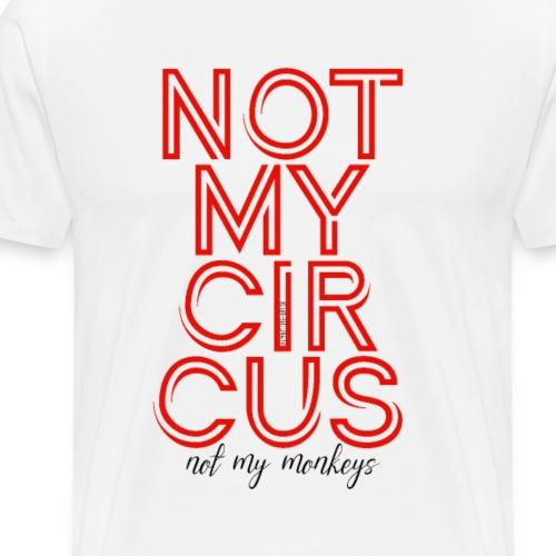 Not my Circus, not my Monkeys - Männer Premium T-Shirt