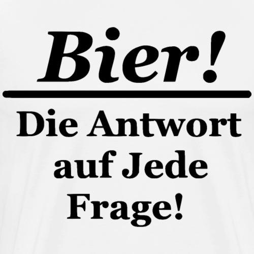 Bier - Die Antwort auf jede Frage Schwarz - Männer Premium T-Shirt