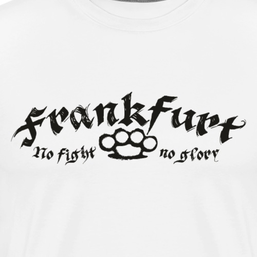 Frankfurt - No Fight No Glory - Männer Premium T-Shirt