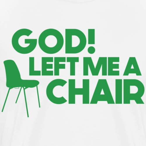 God Left Me A Chair - Men's Premium T-Shirt