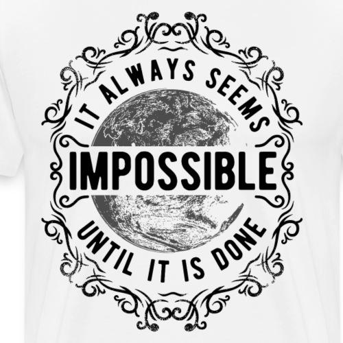 Always Seems Impossible until its done black - Männer Premium T-Shirt