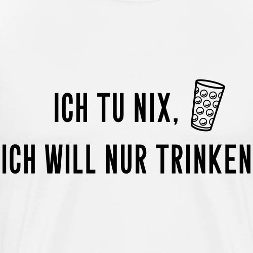 Ich tu nix, ich will nur trinken - Männer Premium T-Shirt