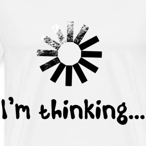 I´m thinking... Desig - Männer Premium T-Shirt