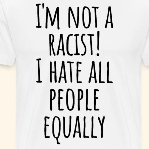 Ich hasse Menschen Kein Rassismus Spruch Englisch - Männer Premium T-Shirt