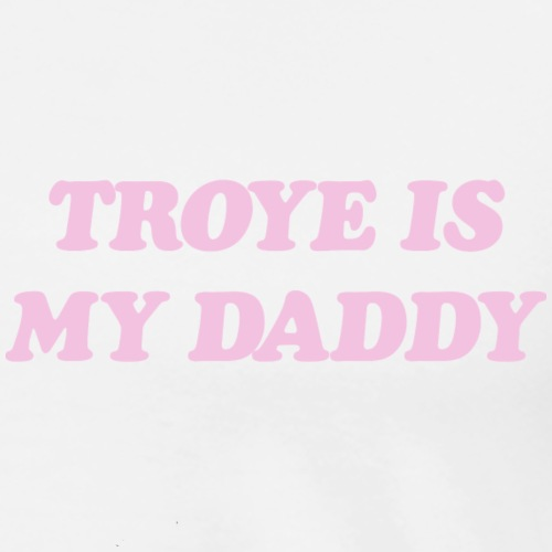 TROYE IS MY DADDY - Men's Premium T-Shirt