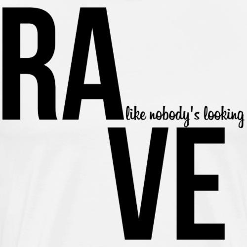 RAVE Like nobody's looking - Men's Premium T-Shirt