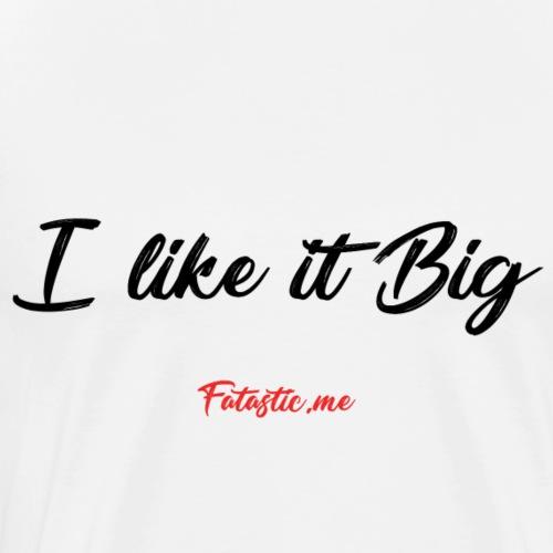I like it Big by Fatastic.me - Men's Premium T-Shirt