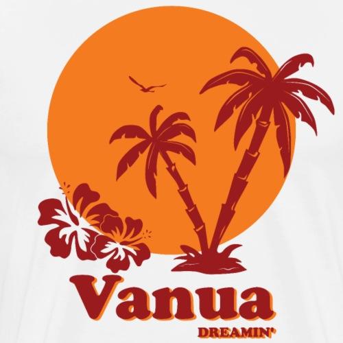 VANUA DREAMIN 'Tee Shirt - Men's Premium T-Shirt