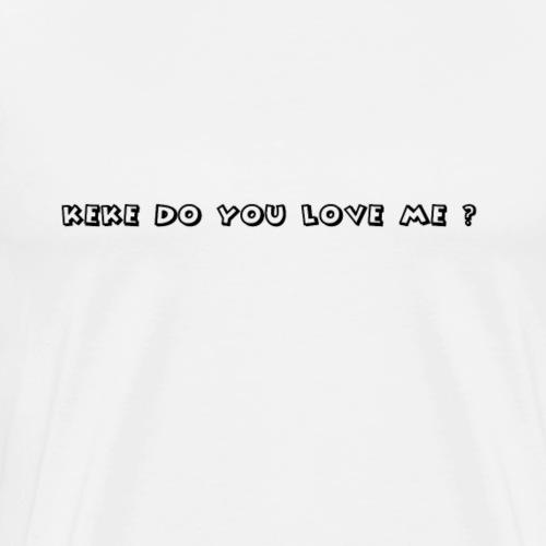 keke do you love me ? - T-shirt Premium Homme