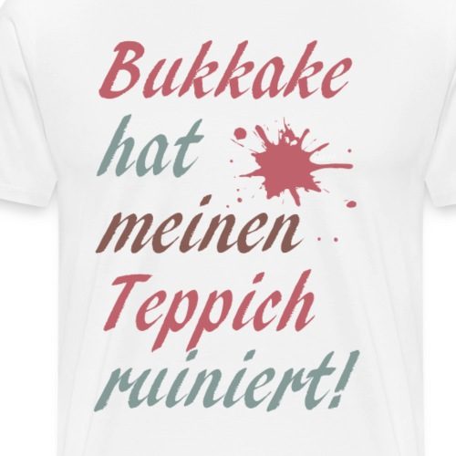 Shirt Bukkake hat meinen Teppich ruiniert - Männer Premium T-Shirt