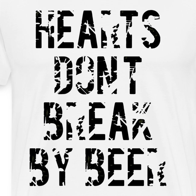 Hearts dont break by beer ZitatHearts dont break b