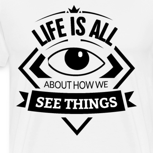 Life is all about how we see things - Männer Premium T-Shirt