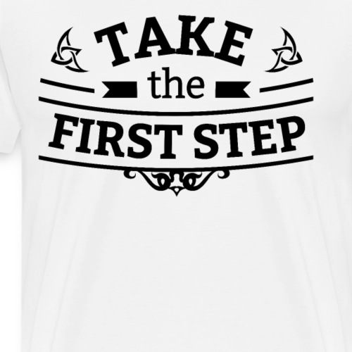 Take the first step - Männer Premium T-Shirt