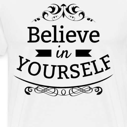 Believe in yourself - Männer Premium T-Shirt