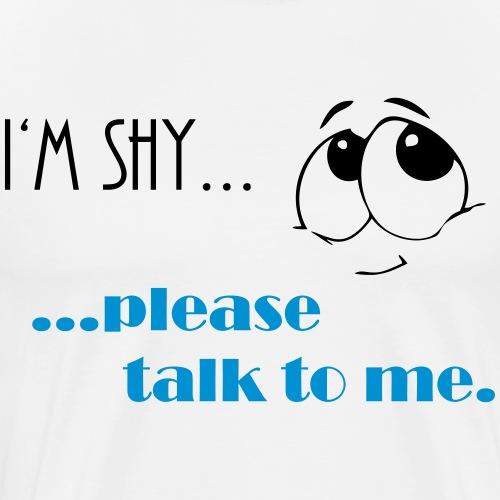 I'm shy....please talk to me. - Männer Premium T-Shirt