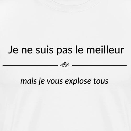 Je ne suis pas le meilleur - mais je vous explose - T-shirt Premium Homme