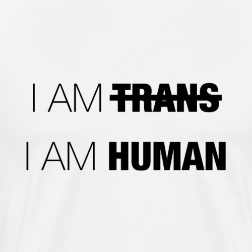 I AM TRANS - I AM HUMAN - Men's Premium T-Shirt