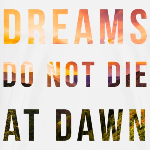 DREAMS DO NOT DIE AT DAWN - Maglietta Premium da uomo