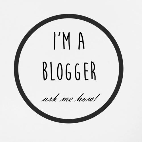 I'm a Blogger, ask me how! - Men's Premium T-Shirt