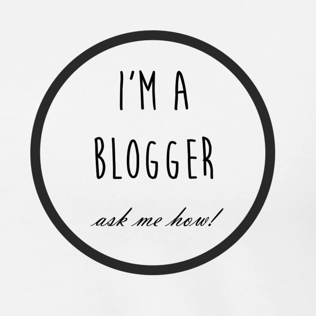 I'm a Blogger, ask me how!