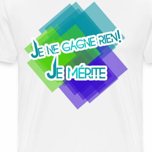 Je ne Gagne Rien! Je mérite - T-shirt Premium Homme