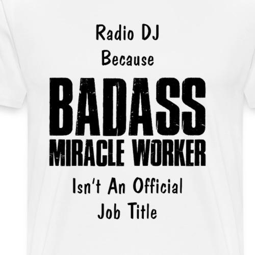 BADASS MIRACLE WORKER - Mannen Premium T-shirt