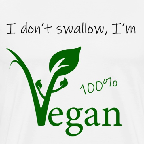 I don't swallow, I'm vegan 100% - Maglietta Premium da uomo