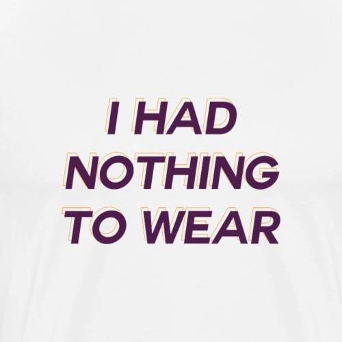 I had nothing to wear - Camiseta premium hombre