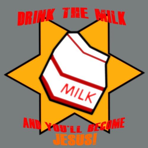 Drink The Milk And Become Jesus - Men's Premium T-Shirt