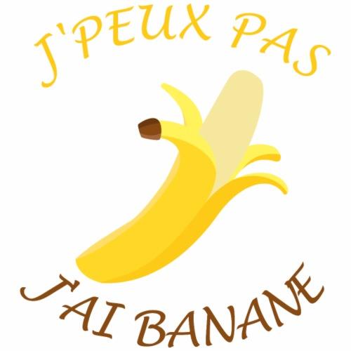J'peux pas, j'ai banane