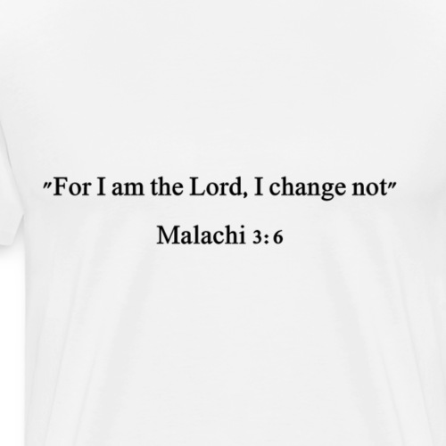 malachi 3:6 black lettered - Mannen Premium T-shirt