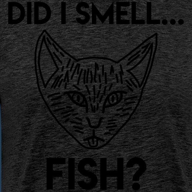Did I smell fish? / Rieche ich hier Fisch?